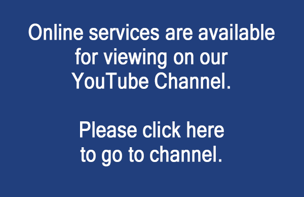Online services are available for viewing on our YouTube Channel.